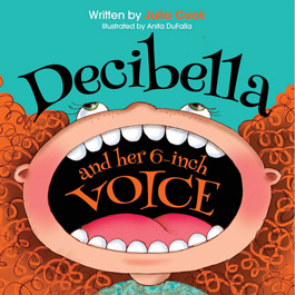 Decibella and her 6-inch Voice - Julia Cook