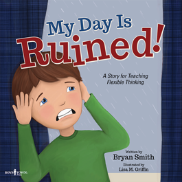 My Day is Ruined! A Story for Teaching Flexible Thinking by Bryan Smith Item #56-009
