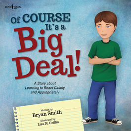 Of Course It's a Big Deal! A Story about Learning to React Calmly and Appropriately by Bryan Smith Item #56-011